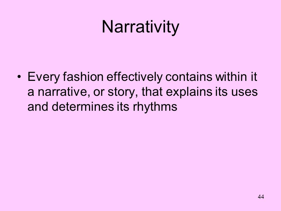 Narrativity Every fashion effectively contains within it a narrative, or story, that explains its uses and determines its rhythms.