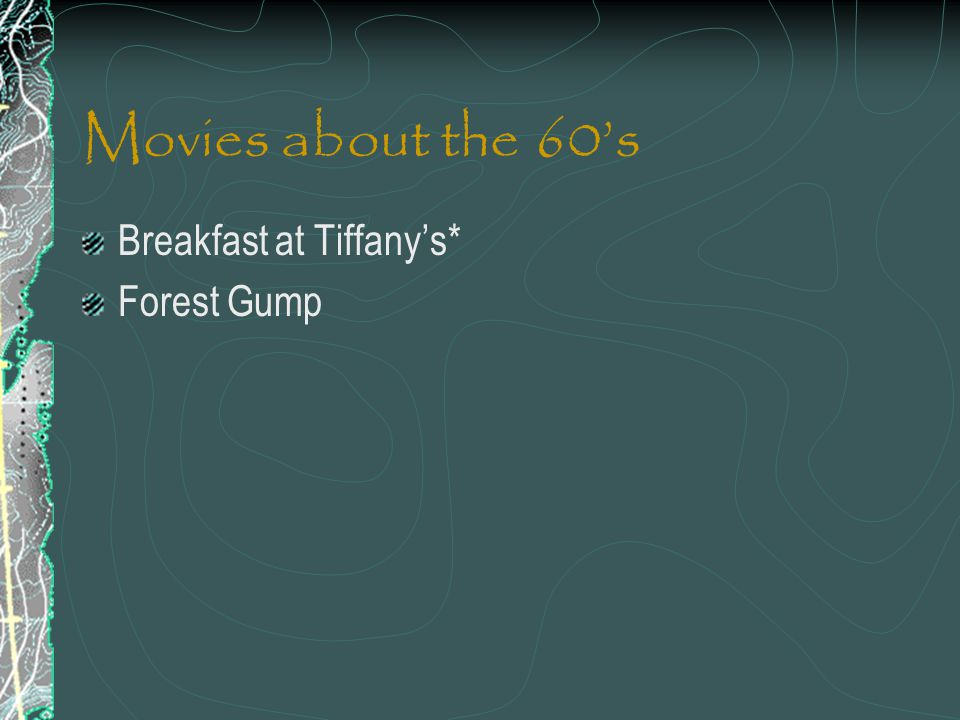 Movies about the 60's Breakfast at Tiffany's* Forest Gump