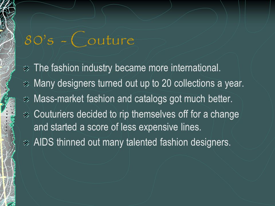 80's - Couture The fashion industry became more international.