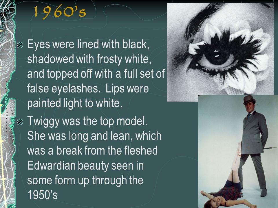 1960's Eyes were lined with black, shadowed with frosty white, and topped off with a full set of false eyelashes. Lips were painted light to white.