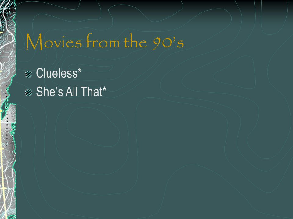 Movies from the 90's Clueless* She's All That*