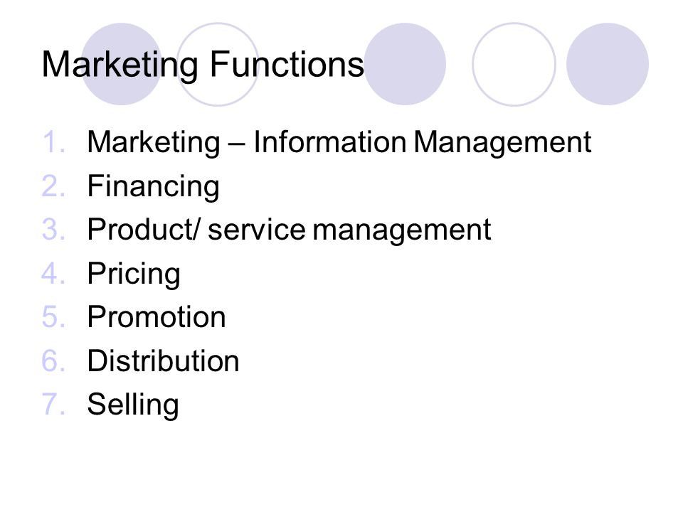 Marketing Functions Marketing – Information Management Financing