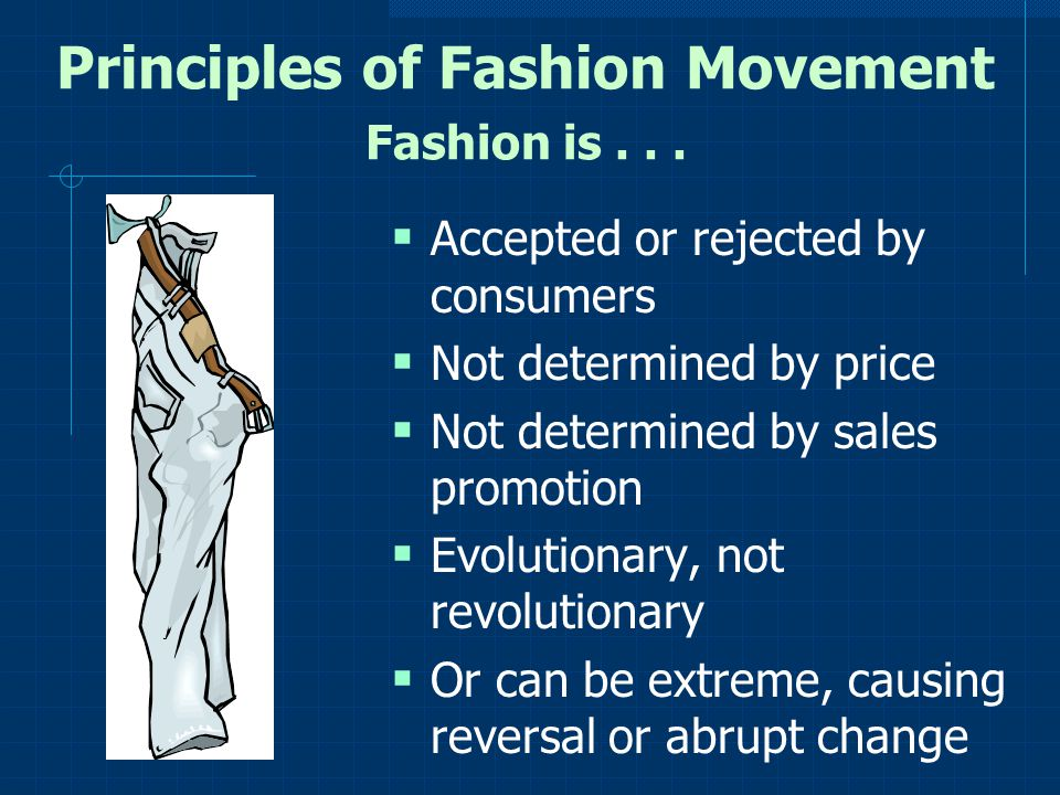 Principles of Fashion Movement Fashion is . . .