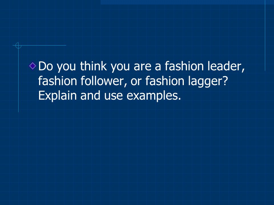 Do you think you are a fashion leader, fashion follower, or fashion lagger.