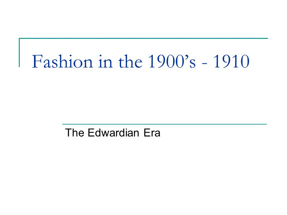 Fashion in the 1900's - 1910 The Edwardian Era