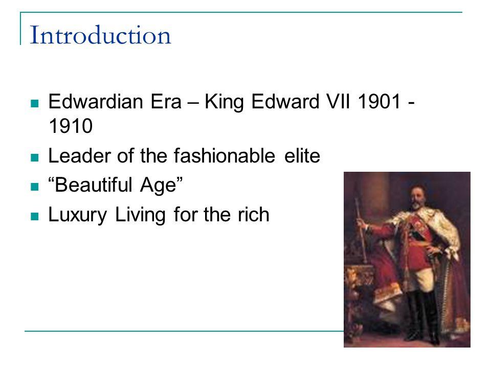 Introduction Edwardian Era – King Edward VII 1901 - 1910