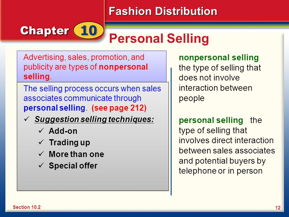 Personal Selling Advertising, sales, promotion, and publicity are types of nonpersonal selling.
