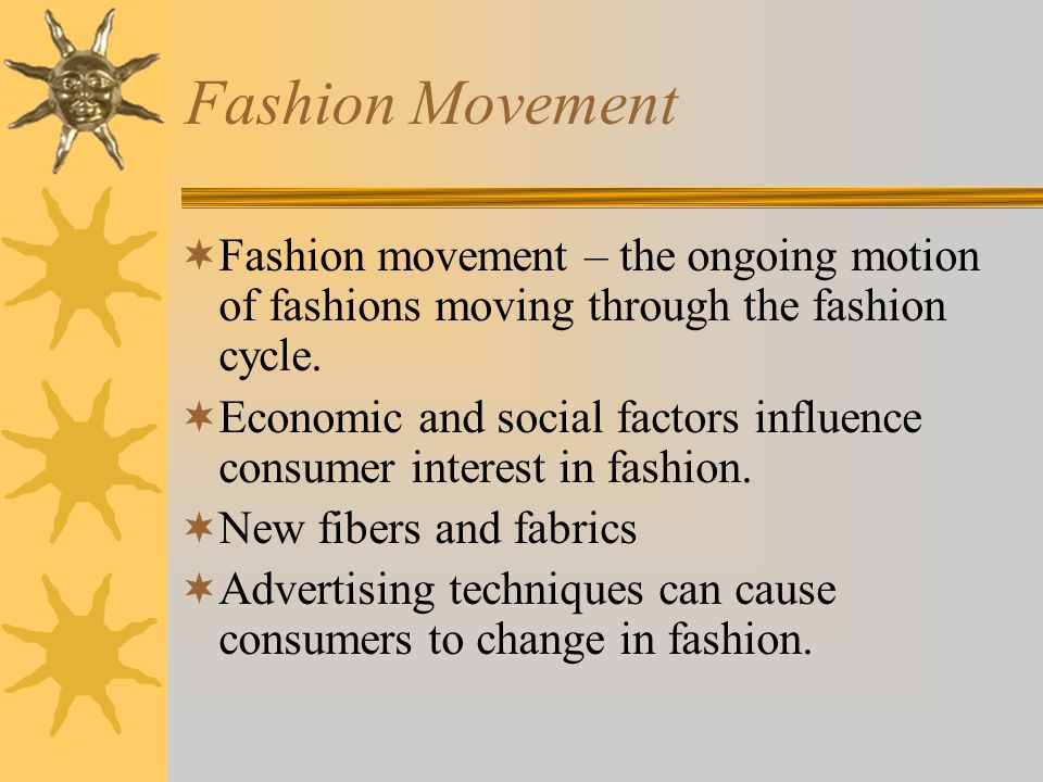 Fashion Movement Fashion movement – the ongoing motion of fashions moving through the fashion cycle.