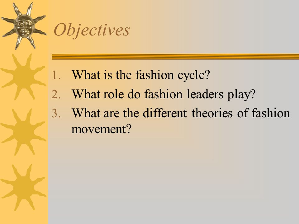 Objectives What is the fashion cycle