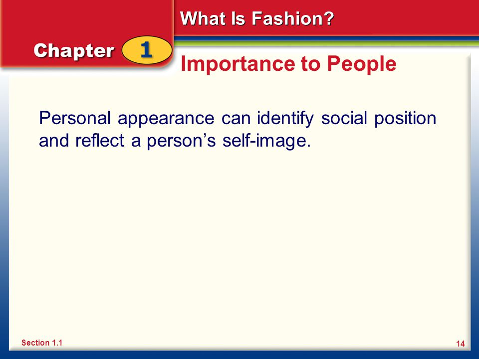 Importance to People Personal appearance can identify social position and reflect a person's self-image.