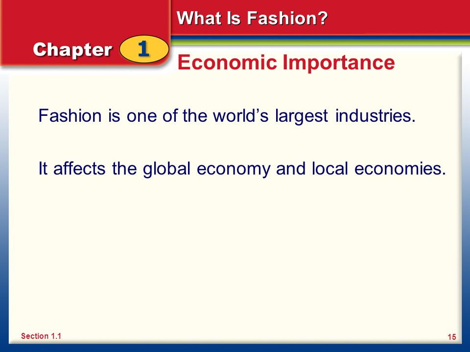 Economic Importance Fashion is one of the world's largest industries.