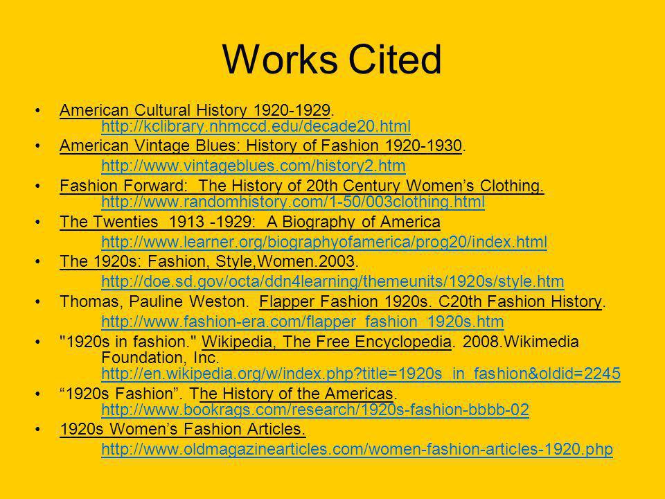 Works Cited American Cultural History 1920-1929. http://kclibrary.nhmccd.edu/decade20.html. American Vintage Blues: History of Fashion 1920-1930.