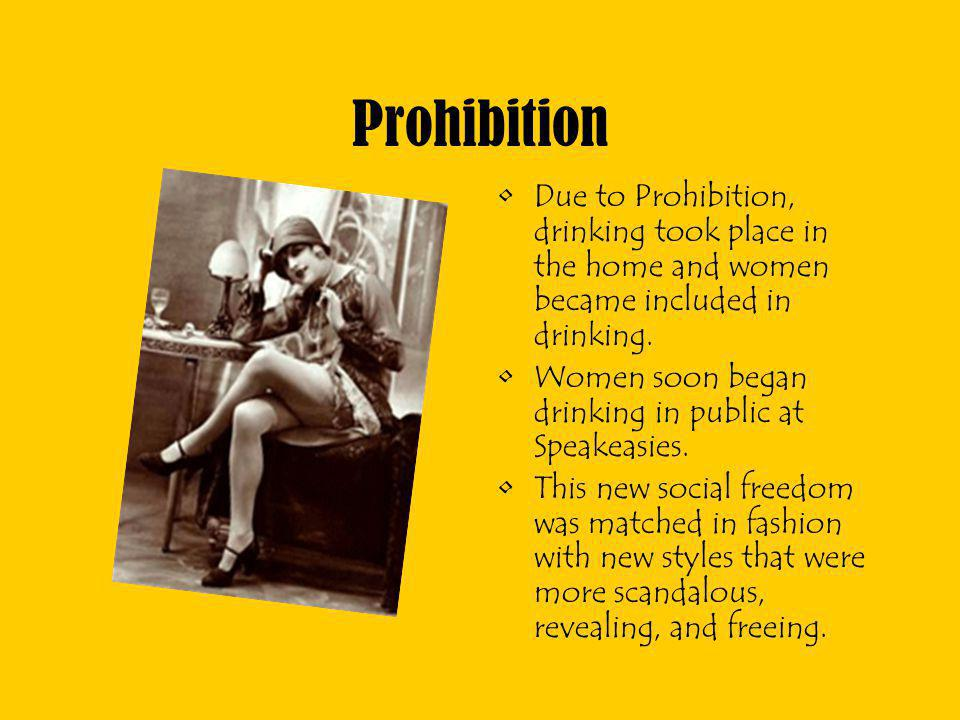 Prohibition Due to Prohibition, drinking took place in the home and women became included in drinking.
