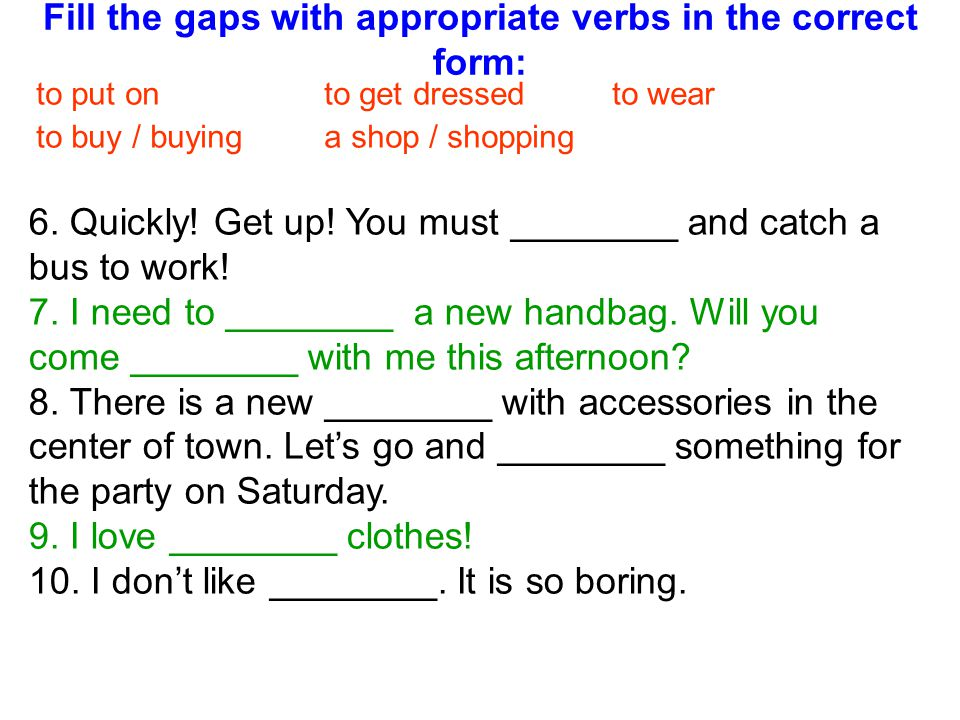 Fill the gaps with appropriate verbs in the correct form: