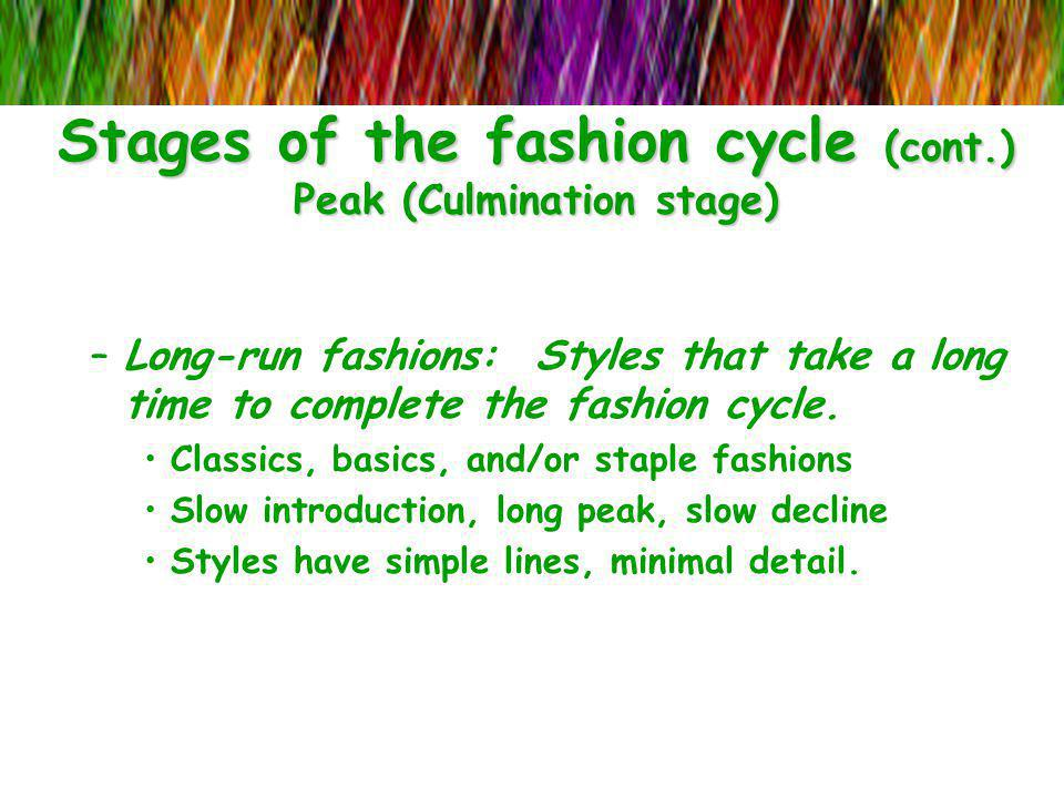 Stages of the fashion cycle (cont.) Peak (Culmination stage)