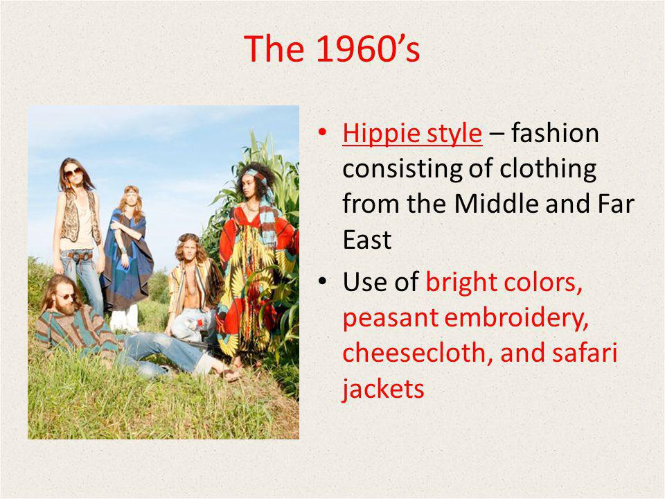 The 1960's Hippie style – fashion consisting of clothing from the Middle and Far East.
