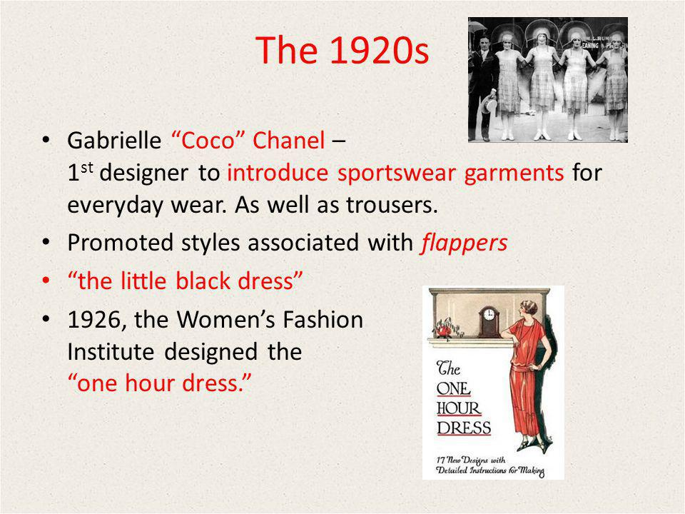 The 1920s Gabrielle Coco Chanel – 1st designer to introduce sportswear garments for everyday wear. As well as trousers.