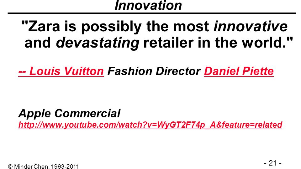 Innovation Zara is possibly the most innovative and devastating retailer in the world. -- Louis Vuitton Fashion Director Daniel Piette.