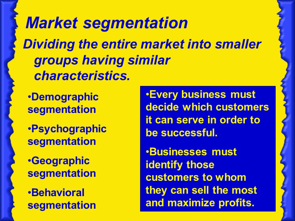 Market segmentation Dividing the entire market into smaller groups having similar characteristics.