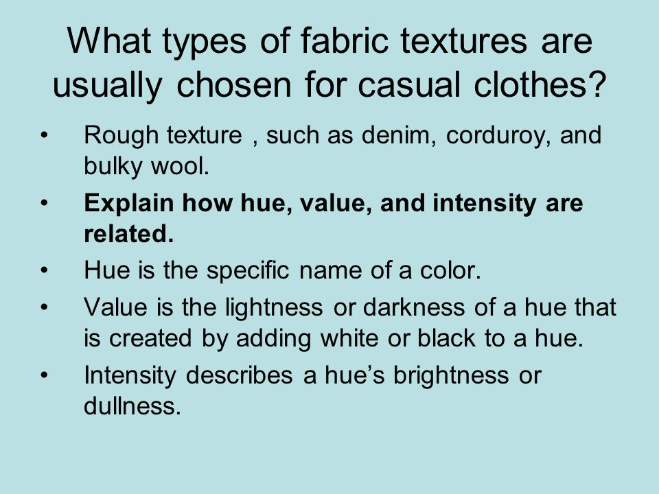 What types of fabric textures are usually chosen for casual clothes