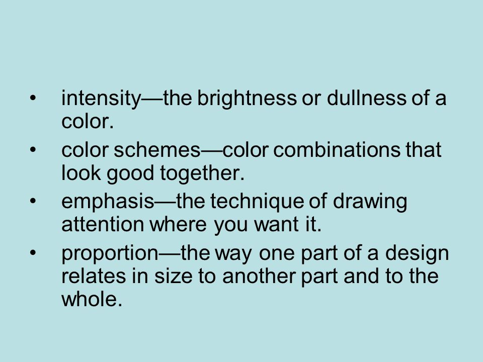 intensity—the brightness or dullness of a color.