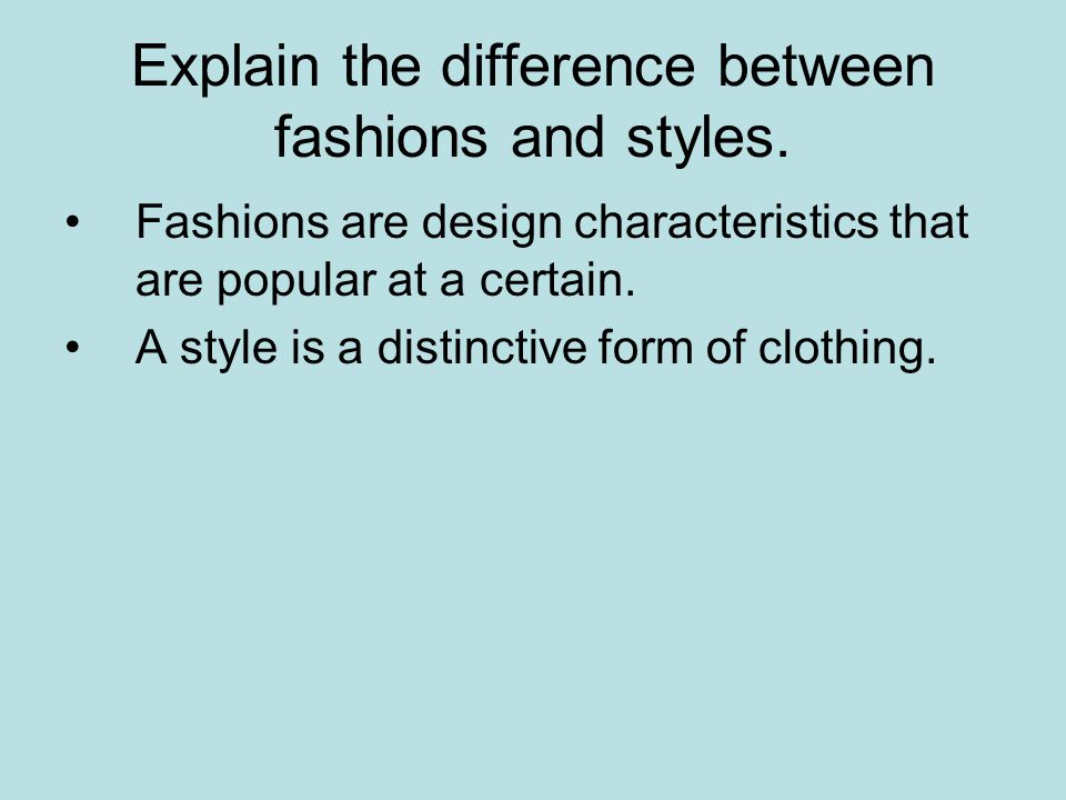 Explain the difference between fashions and styles.