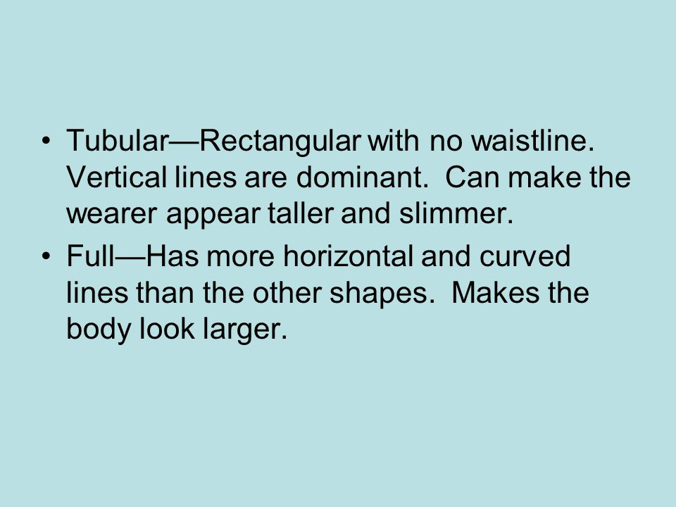Tubular—Rectangular with no waistline. Vertical lines are dominant