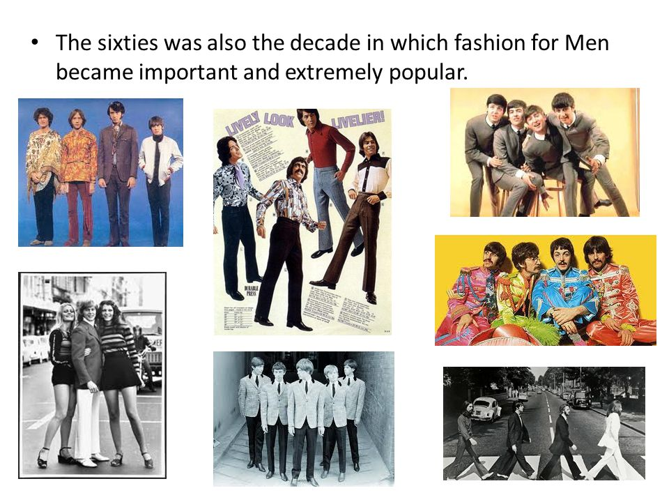 The sixties was also the decade in which fashion for Men became important and extremely popular.