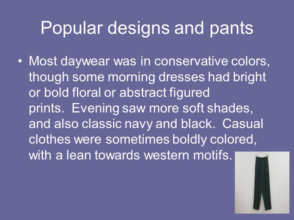 Popular designs and pants