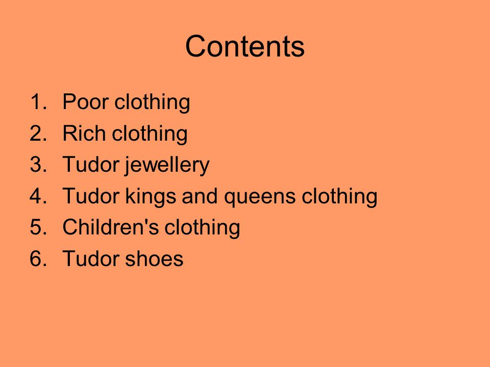 Contents Poor clothing Rich clothing Tudor jewellery