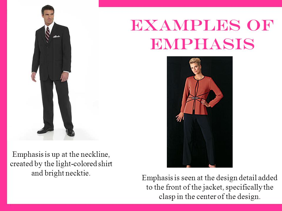 Examples of emphasis Emphasis is up at the neckline, created by the light-colored shirt and bright necktie.