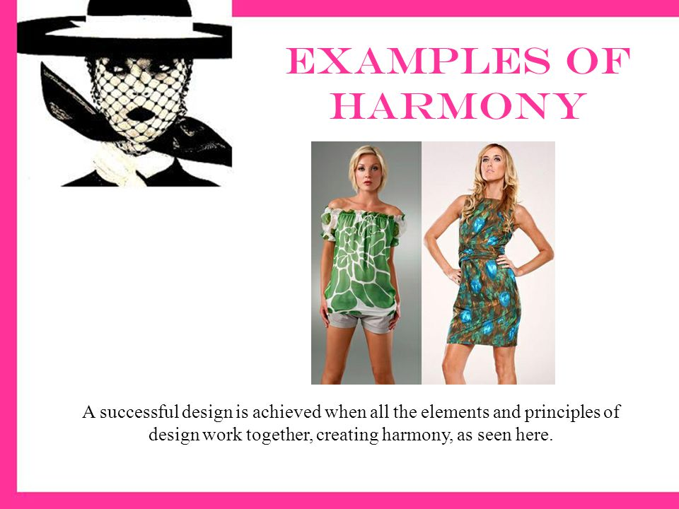Examples of harmony A successful design is achieved when all the elements and principles of design work together, creating harmony, as seen here.