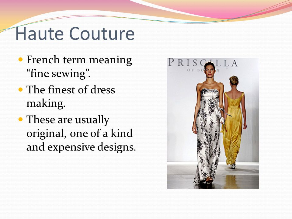 Haute Couture French term meaning fine sewing .