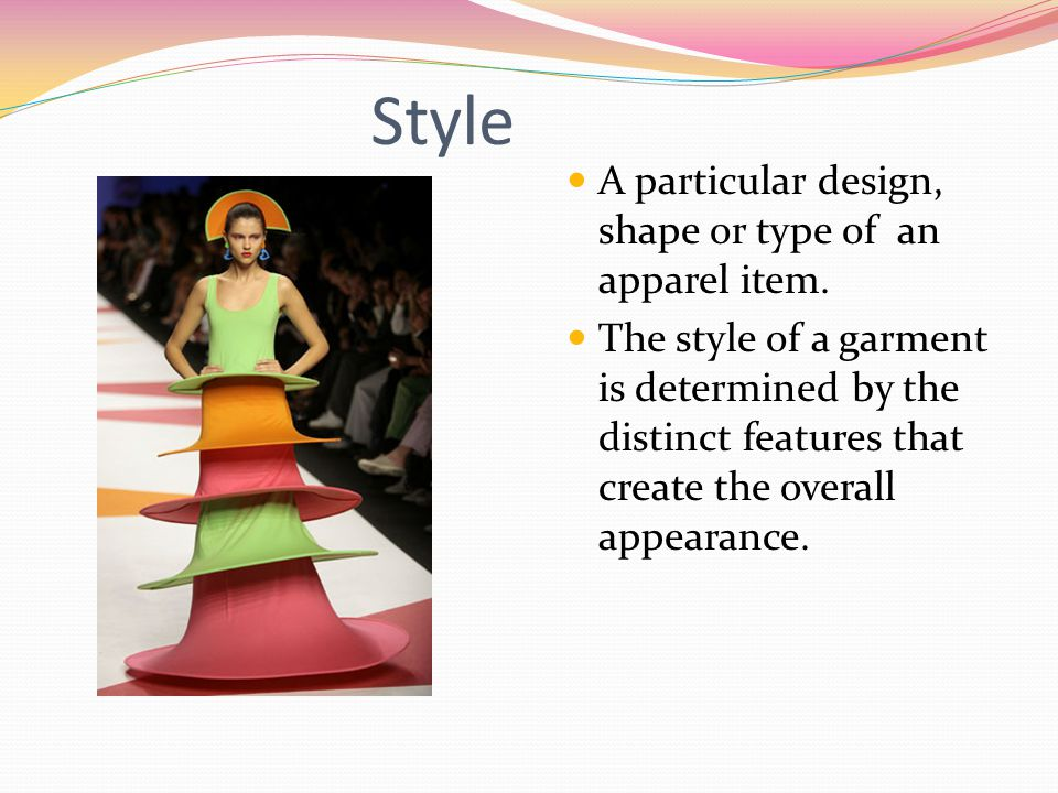 Style A particular design, shape or type of an apparel item.