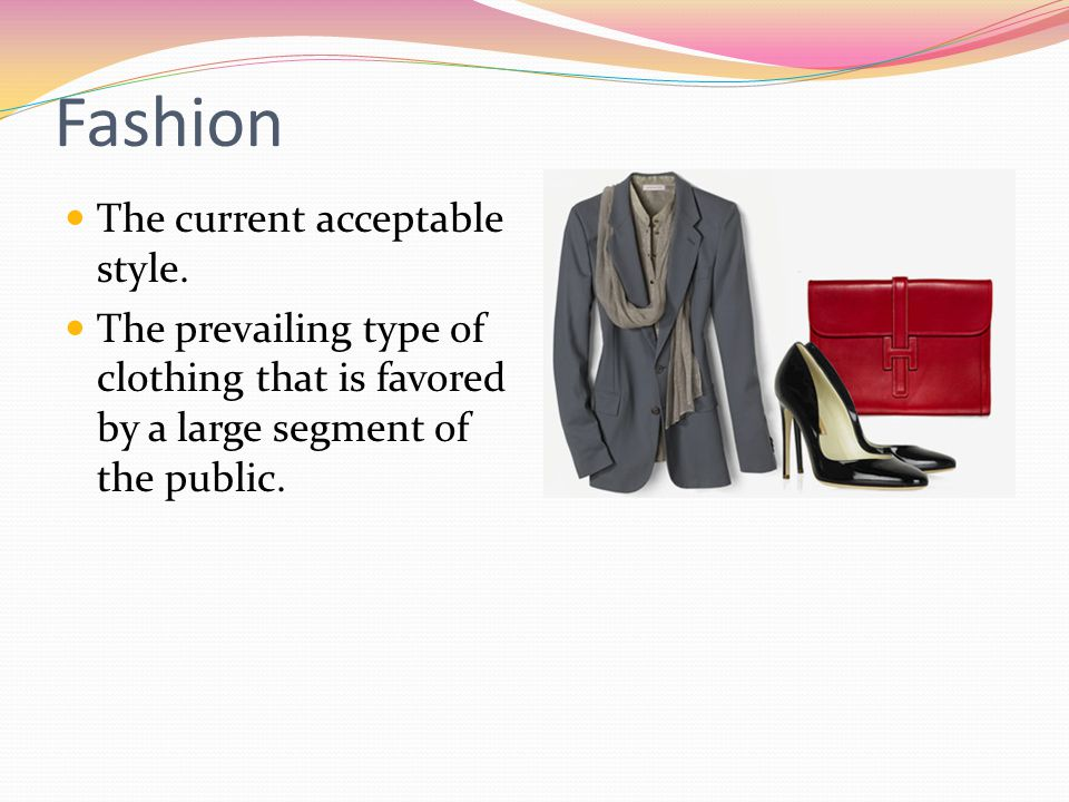 Fashion The current acceptable style.