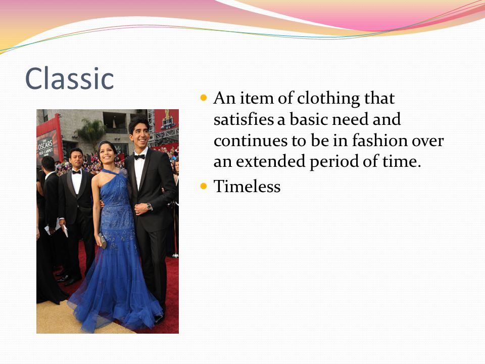 Classic An item of clothing that satisfies a basic need and continues to be in fashion over an extended period of time.
