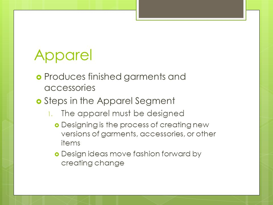 Apparel Produces finished garments and accessories
