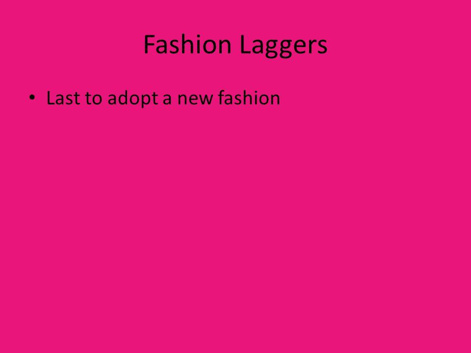 Fashion Laggers Last to adopt a new fashion