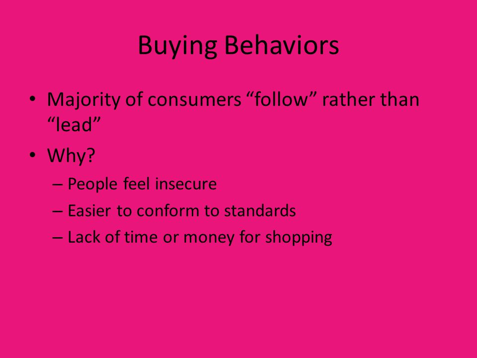 Buying Behaviors Majority of consumers follow rather than lead