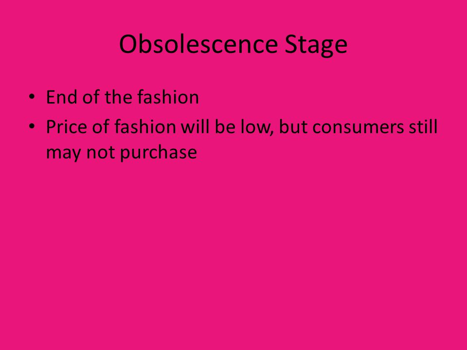 Obsolescence Stage End of the fashion