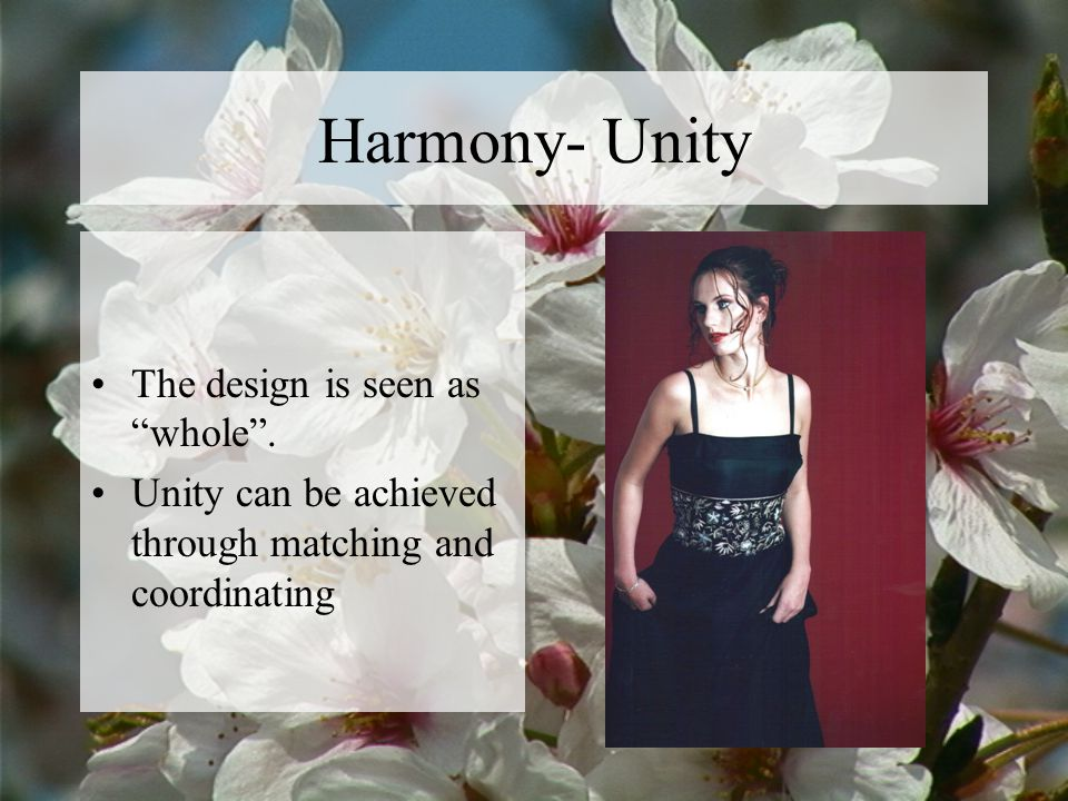 Harmony- Unity The design is seen as whole .