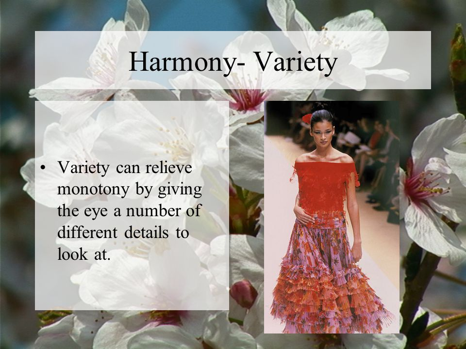 Harmony- Variety Variety can relieve monotony by giving the eye a number of different details to look at.