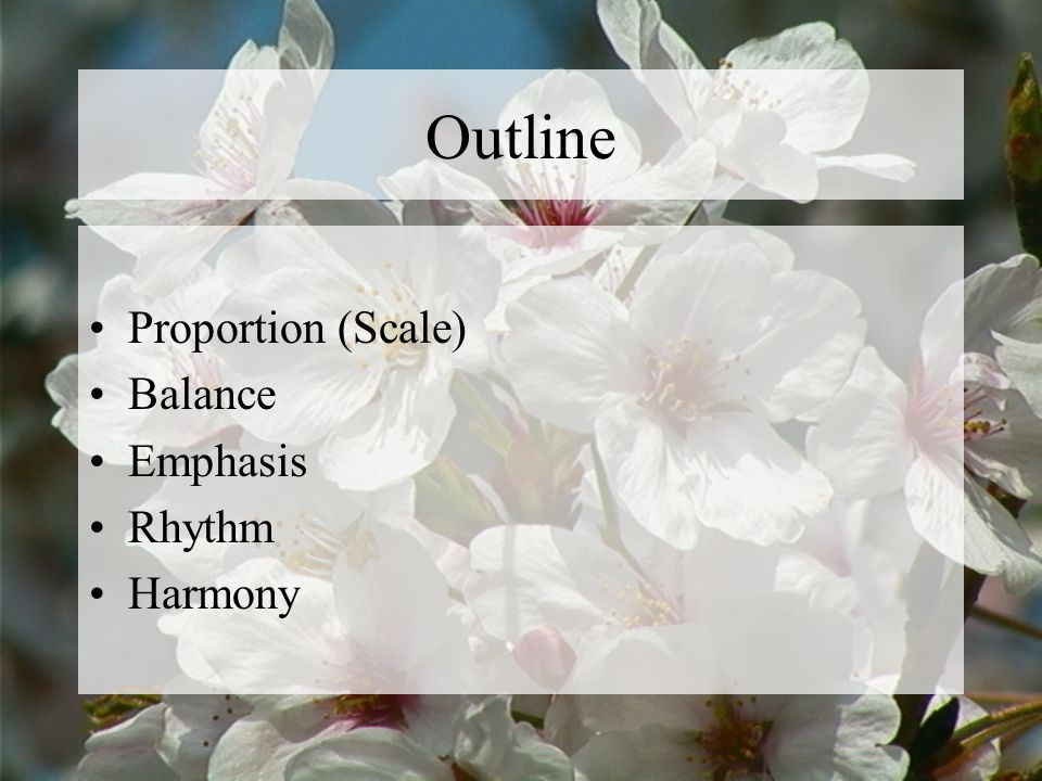 Outline Proportion (Scale) Balance Emphasis Rhythm Harmony
