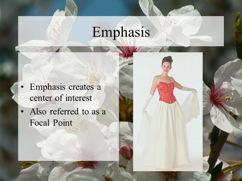 Emphasis Emphasis creates a center of interest