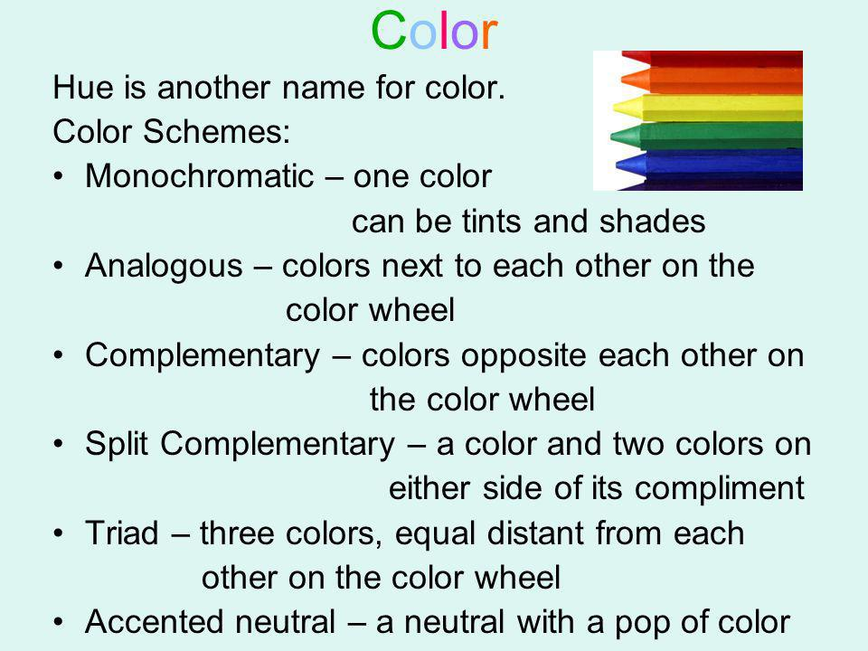 Color Hue is another name for color. Color Schemes:
