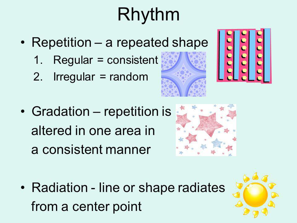 Rhythm Repetition – a repeated shape Gradation – repetition is