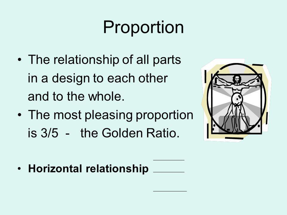 Proportion The relationship of all parts in a design to each other