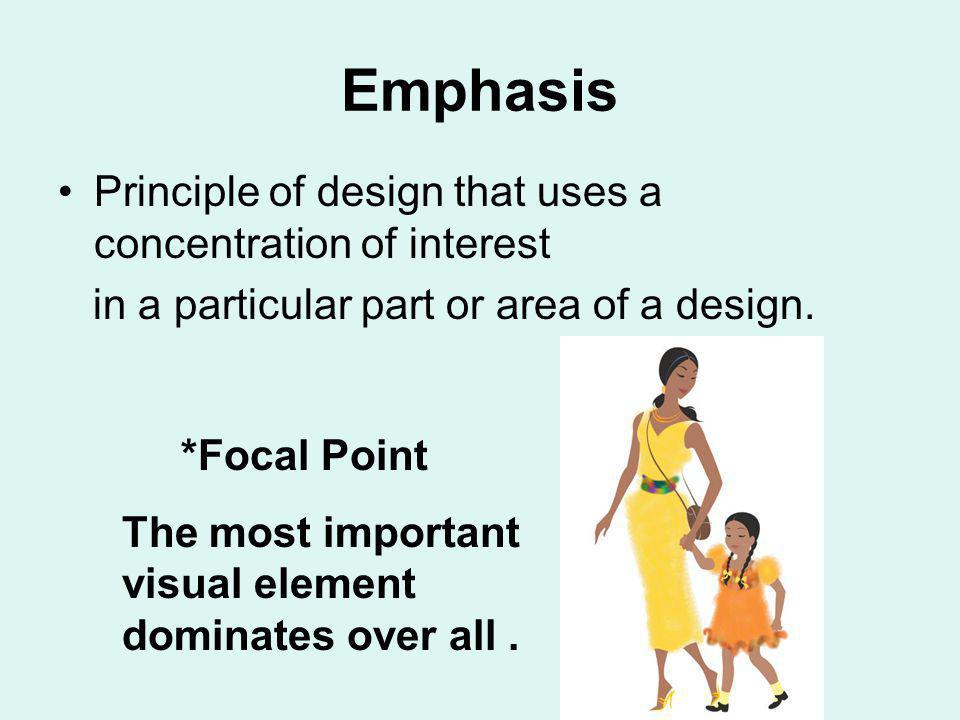 Emphasis Principle of design that uses a concentration of interest