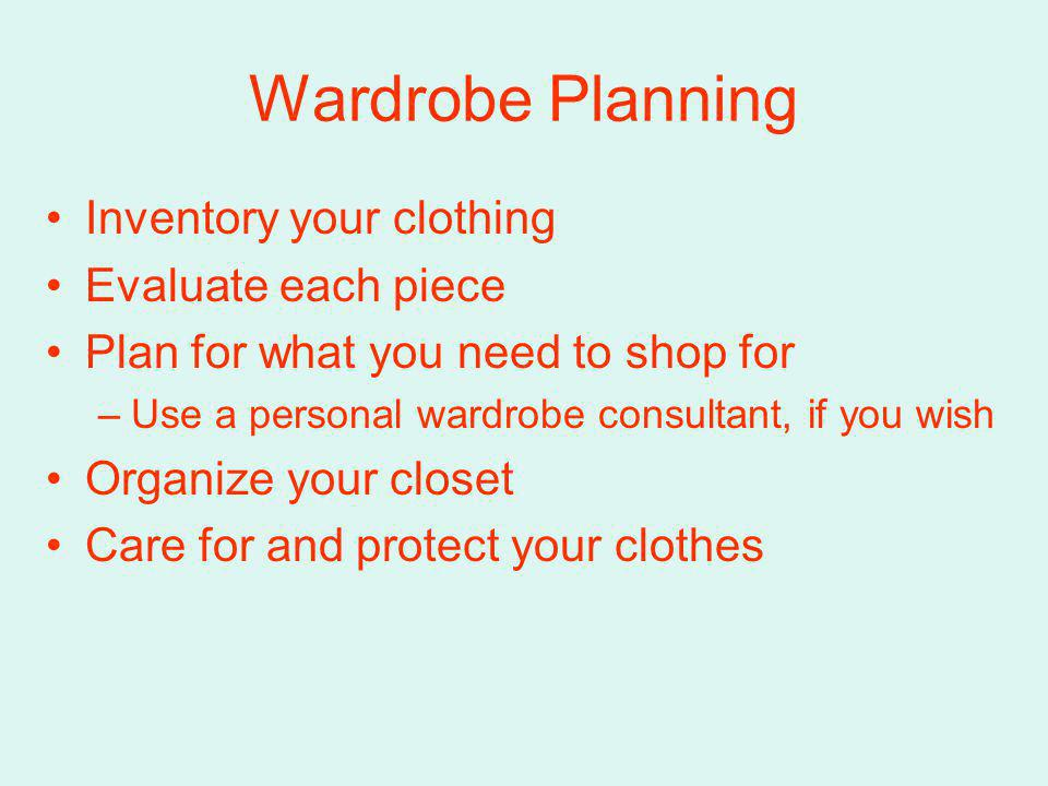 Wardrobe Planning Inventory your clothing Evaluate each piece