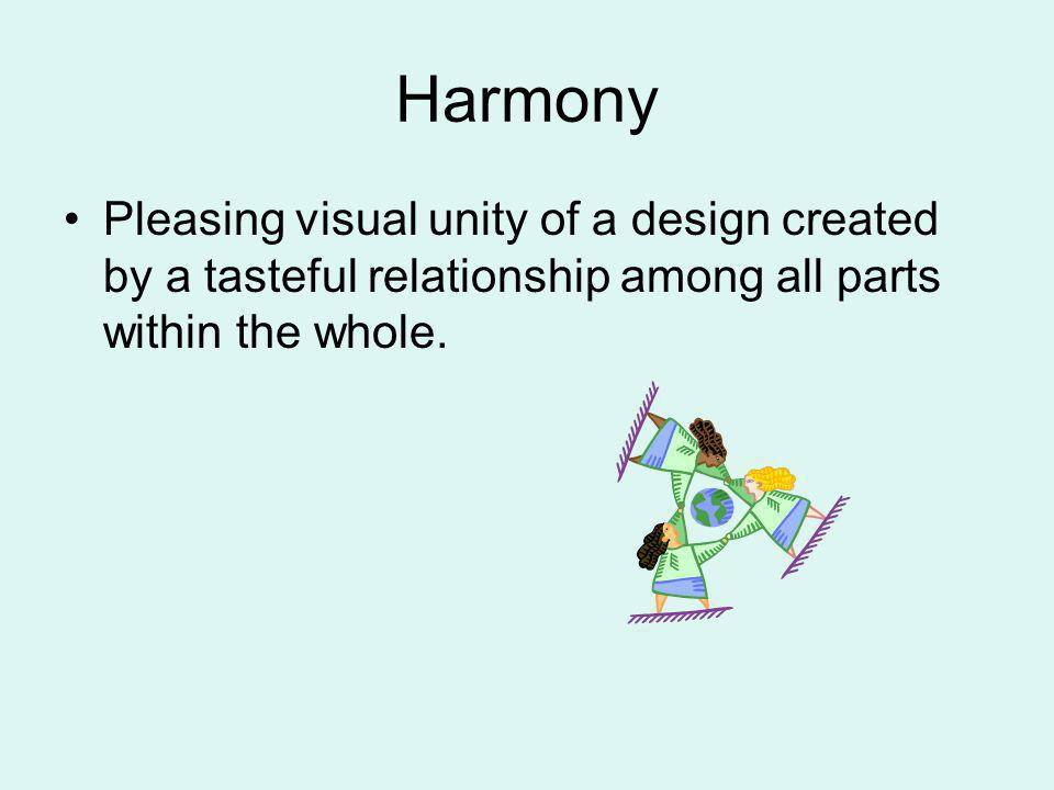 Harmony Pleasing visual unity of a design created by a tasteful relationship among all parts within the whole.